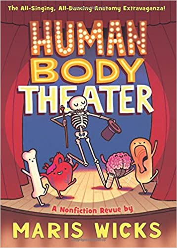"""Human Body Theater: A Non-Fiction Revue"""" by Maris Wicks"""